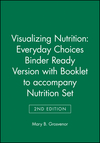 Visualizing Nutrition: Everyday Choices 2e Binder Ready Version with Booklet to accompany Nutrition 2e Set (1118277473) cover image