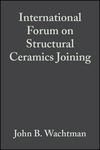 International Forum on Structural Ceramics Joining, Volume 10, Issue 11/12 (0470315474) cover image