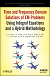 Cover image for Time and Frequency Domain Solutions of EM Problems Using Integral Equations and a Hybrid Methodology