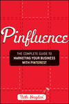Pinfluence: The Complete Guide to Marketing Your Business with Pinterest (1118393775) cover image
