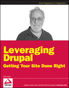 Leveraging Drupal: Getting Your Site Done Right (0470410876) cover image