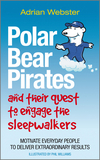 thumbnail image: Polar Bear Pirates and Their Quest to Engage the Sleepwalkers: Motivate everyday people to deliver extraordinary results