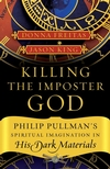 Killing the Imposter God : Philip Pullman's Spiritual Imagination in His Dark Materials (0787982377) cover image