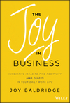 The Joy in Business: Innovative Ideas to Find Positivity (and Profit) in Your Daily Work Life  (1119528577) cover image
