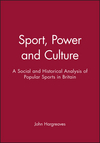 Sport, Power and Culture: A Social and Historical Analysis of Popular Sports in Britain (0745605079) cover image