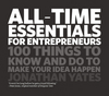All Time Essentials for Entrepreneurs: 100 Things to Know and Do to Make Your Idea Happen