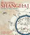 Building Shanghai: The Story of China's Gateway (047001637X) cover image