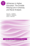 Whiteness in Higher Education: The Invisible Missing Link in Diversity and Racial Analyses: ASHE Higher Education Report, Volume 42, Number 6 (111937457X) cover image