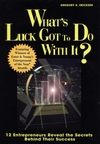 What's Luck Got to Do With It?: Twelve Entrepreneurs Reveal the Secrets Behind Their Success (0471179981) cover image