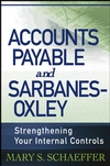 Accounts Payable and Sarbanes-Oxley: Strengthening Your Internal Controls (0471785881) cover image