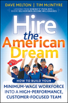 Hire the American Dream: How to Build Your Minimum Wage Workforce Into A High-Performance, Customer-Focused Team (0470438282) cover image