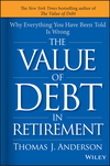 The Value of Debt in Retirement: Why Everything You Have Been Told Is Wrong (1119019982) cover image