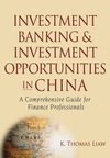 Investment Banking and Investment Opportunities in China: A Comprehensive Guide for Finance Professionals (0470044683) cover image