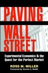 Paving Wall Street: Experimental Economics and the Quest for the Perfect Market (0471121983) cover image