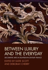Between Luxury and the Everyday: Decorative Arts in Eighteenth-Century France (1405131683) cover image