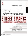 Linux Administrator Street Smarts: A Real World Guide to Linux Certification Skills (0470083484) cover image