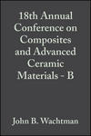 18th Annual Conference on Composites and Advanced Ceramic Materials - B, Volume 15, Issue 5 (0470316284) cover image