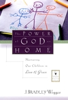 The Power of God at Home: Nurturing Our Children in Love and Grace