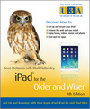 iPad for the Older and Wiser: Get Up and Running with Your Apple iPad, iPad Air and iPad Mini, 4th Edition (1118833384) cover image