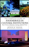 The Complete Guide to Foodservice in Cultural Institutions: Keys to Success in Restaurants, Catering, and Special Events (0471396885) cover image