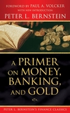 A Primer on Money, Banking, and Gold (Peter L. Bernstein's Finance Classics) (0470287586) cover image
