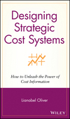 Designing Strategic Cost Systems: How to Unleash the Power of Cost Information (0471653586) cover image