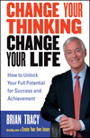 Change Your Thinking, Change Your Life: How to Unlock Your Full Potential for Success and Achievement (0471735388) cover image