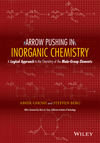 thumbnail image: Arrow Pushing in Inorganic Chemistry: A Logical Approach to the Chemistry of the Main Group Elements