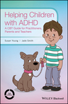 Helping Children with ADHD: A CBT Guide for Practitioners, Parents and Teachers (1118903188) cover image