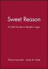 Sweet Reason: A Field Guide to Modern Logic (0470414189) cover image