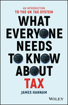 What Everyone Needs to Know about Tax: An Introduction to the UK Tax System (1119375789) cover image
