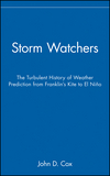 Storm Watchers: The Turbulent History of Weather Prediction from Franklin's Kite to El Niño (047138108X) cover image