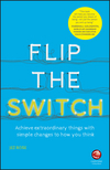 thumbnail image: Flip the Switch: Achieve Extraordinary Things with Simple Changes to How You Think