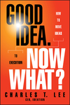 Good Idea. Now What?: How to Move Ideas to Execution (1118163990) cover image