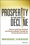 Prosperity in The Age of Decline: How to Lead Your Business and Preserve Wealth Through the Coming Business Cycles (1118809890) cover image