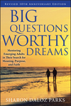 Big Questions, Worthy Dreams: Mentoring Emerging Adults in Their Search for Meaning, Purpose, and Faith, Revised 10th Anniversary Edition (0470903791) cover image