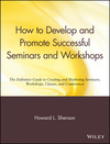 How to Develop and Promote Successful Seminars and Workshops: The Definitive Guide to Creating and Marketing Seminars, Workshops, Classes, and Conferences (0471527092) cover image