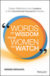 Words of Wisdom from Women to Watch: Career Reflections from Leaders in the Commercial Insurance Industry (1119341493) cover image