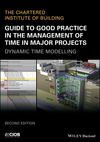 Guide to Good Practice in the Management of Time in Major Projects: Dynamic Time Modelling, 2nd Edition (1119428394) cover image