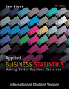 Applied Business Statistics: Making Better Business Decisions, 7E International Student Version