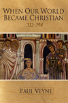 When Our World Became Christian: 312 - 394 (0745644996) cover image
