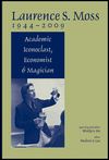 Laurence S. Moss 1944 - 2009: Academic Iconoclast, Economist and Magician (1444335596) cover image