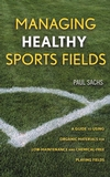 Managing Healthy Sports Fields: A Guide to Using Organic Materials for Low-Maintenance and Chemical-Free Playing Fields (0471472697) cover image