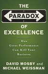 The Paradox of Excellence: How Great Performance Can Kill Your Business (0787981397) cover image