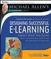 Designing Successful e-Learning: Forget What You Know About Instructional Design and Do Something Interesting, Michael Allen's Online Learning Library  (0787982997) cover image
