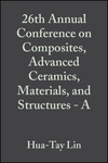 26th Annual Conference on Composites, Advanced Ceramics, Materials, and Structures - A: Ceramic Engineering and Science Proceedings, Volume 23, Issue 3 (0470295198) cover image