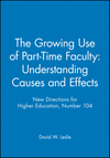 The Growing Use of Part-Time Faculty: Understanding Causes and Effects: New Directions for Higher Education, Number 104 (0787942499) cover image