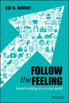 Follow the Feeling: Brand Building in a Noisy World (1119600499) cover image