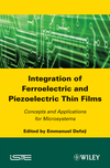 Integration of Ferroelectric and Piezoelectric Thin Films: Concepts and Applications for Microsystems (1848212399) cover image