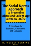 The Social Norms Approach to Preventing School and College Age Substance Abuse: A Handbook for Educators, Counselors, and Clinicians (078796459X) cover image